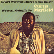 Curtis Mayfield - (Don't Worry) If There's A Hell Below We're All Going To Go