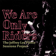 V.A. - The Jeffrey Lee Pierce Sessions Project - We Are Only Riders