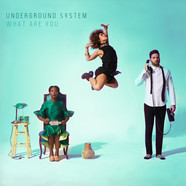 Underground System - What Are You