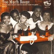 V.A. - Too Much Booze (Drinking Songs Straight From The Jukejoint Round The Corner Part 1)
