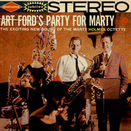 Marty Holmes Octette - Art Ford's Party For Marty. The Exciting New Sound Of The Marty Holmes Octette