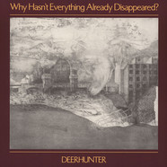 Deerhunter - Why Hasn't Everything Already Diappeared?