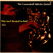 Cannonball Adderley Quintet, The - Why Am I Treated So Bad!