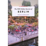 Nathalie Dewalthens - The 500 Hidden Secrets Of Berlin
