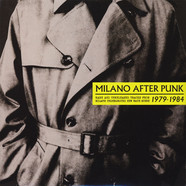 V.A. - Milano After Punk: Rare And Unreleased Tracks From Milan's Underground New Wave Scene 1979-1984