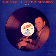 Alonzo Yancey, Jimmy Yancey, Cripple Clarence Lofton - The Yancey-Lofton Sessions Vol. 1