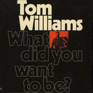 Tom Williams - What Did You Want To Be?