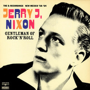 Jerry J. Nixon - Gentleman Of Rock'N'Roll (The Q-Recordings New Mexico '58 - '64)