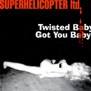 Superhelicopter - Twisted Baby / Got You Baby