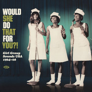 V.A. - Would She Do That For You?! - Girl Group Sounds USA 1964-68
