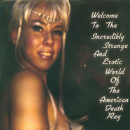Viva L'American Death Ray Music - Welcome To The Incredibly Strange And Erotic World Of The American Death Ray