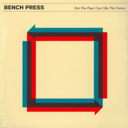 Bench Press - Not The Past, Can't Be The Future