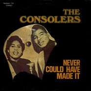 The Consolers - Never Could Have Made It