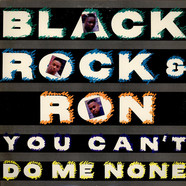 Black Rock & Ron - You Can't Do Me None