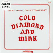 Cold Diamond & Mink - Here Today, Gone Tomorrow Colored Vinyl Edition