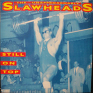 The Unapproachable Slawheads - Still On Top