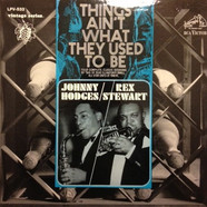 Johnny Hodges / Rex Stewart - Things Ain't What They Used To Be