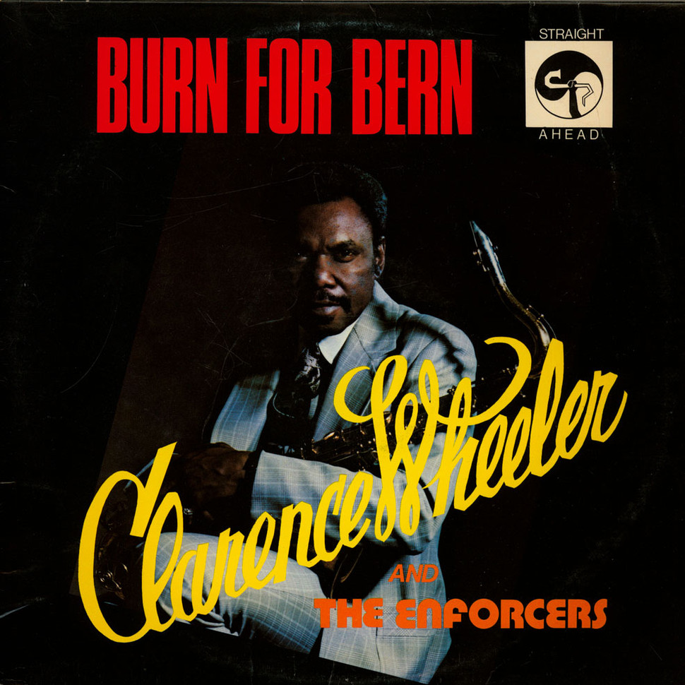 Clarence Wheeler & The Enforcers - Burn For Bern