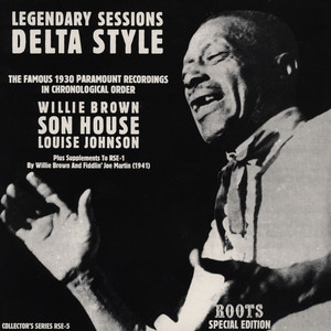 Son House, Willie Brown & Louise Johnson - Legendary Sessions Delta Style