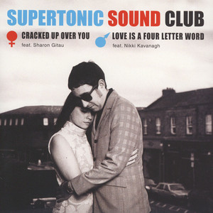 Supertronic Sound Club - Cracked Up Over You / Love Is A Four Letter Word