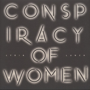 Lydia Lunch - Conspiracy Of Women