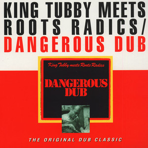 King Tubby Meets Roots Radics - Dangerous Dub (The Original Dub Classic)