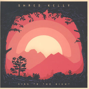 Shred Kelly - Sing To The Night