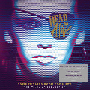 Dead Or Alive - Sophisticated Boom Box MMXVI