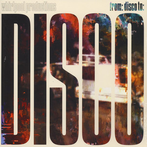 Whirlpool Productions - From: Disco To: Disco