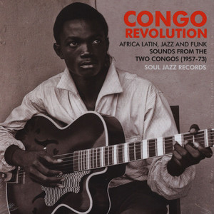 Soul Jazz Records presents - Congo Revolution - Afro-Latin, Jazz And Funk Evolutionary And Revolutionary Sounds From The Two Congos