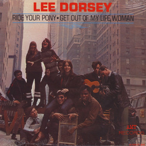 Lee Dorsey - Ride Your Pony / Get Out Of My Life
