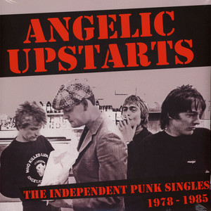 Angelic Upstarts - Independent Punk Singles 1977-1985