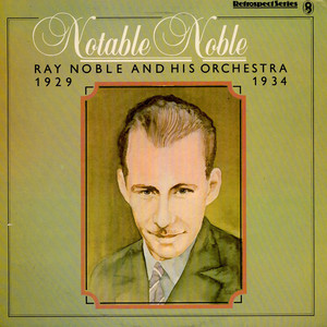 Ray Noble And His Orchestra - Notable Noble - 1929 1934