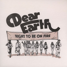 Dear Earth - Right To Be On Fire