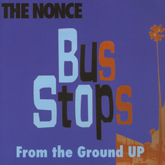 Nonce, The - Bus Stops / From The Ground Up